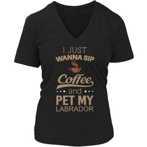 I Just Want To Sip Coffee and Pet My Labrador T Shirt