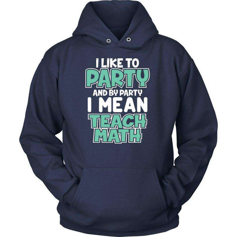 I LIKE TO PARTY AND BY PARTY I MEAN TEACH MATH T SHIRT