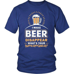 b9abd613 I MAKE BEER DISAPPEAR WHAT'S YOUR SUPERPOWER? T SHIRT