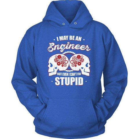 Image of I MAY BE AN ENGINEER BUT EVEN I CAN'T FIX STUPID T Shirt-Hi Siena