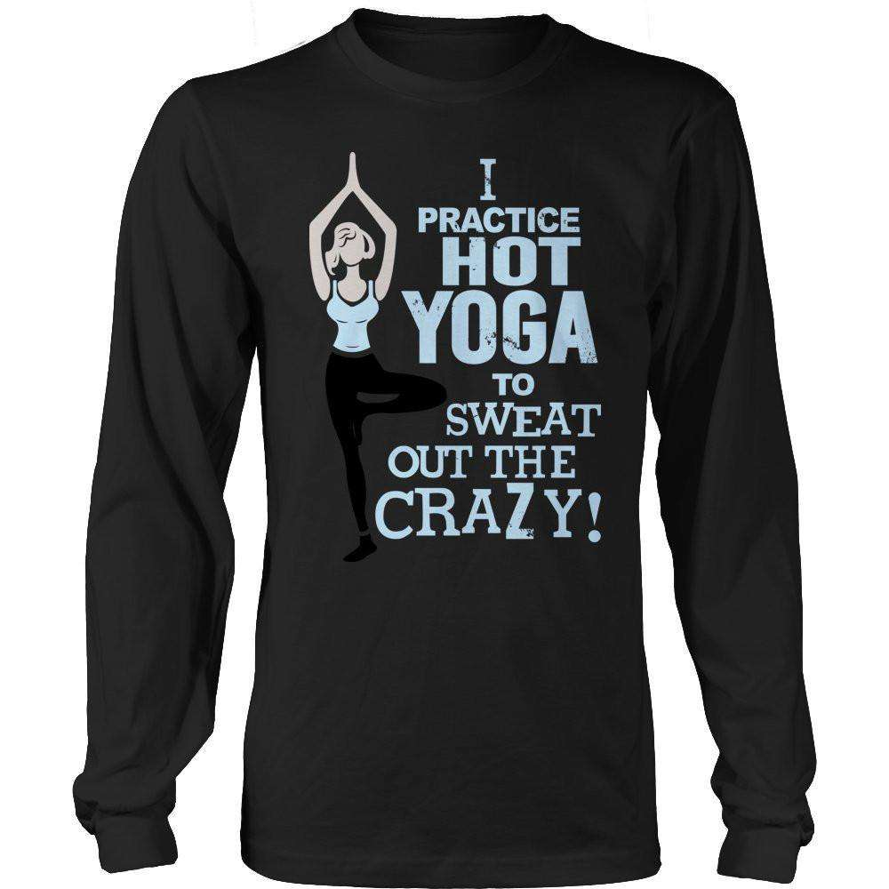 I Practice Hot Yoga To Sweat Out The Crazy T Shirt-Hi Siena