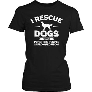 I Rescue Dogs Cause Punching People Is Frowned Upon T Shirt