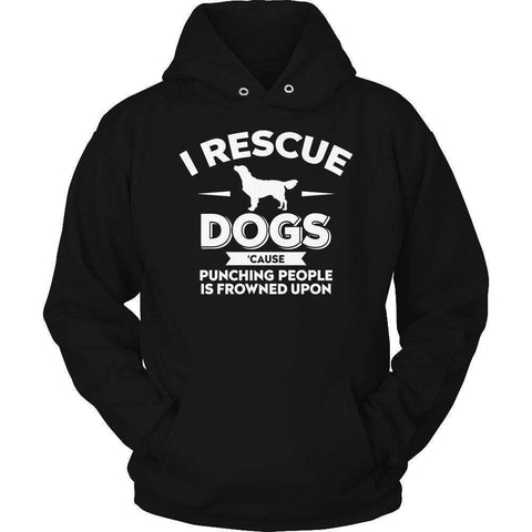 Image of I Rescue Dogs Cause Punching People Is Frowned Upon T Shirt