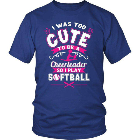 Image of I Was Too Cute To Be A Cheerleader So I Play Softball T Shirt