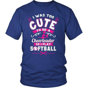 I Was Too Cute To Be A Cheerleader So I Play Softball T Shirt