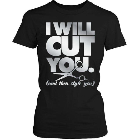 Image of I Will Cut You and then style you T Shirt
