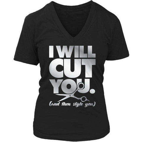 I Will Cut You and then style you T Shirt