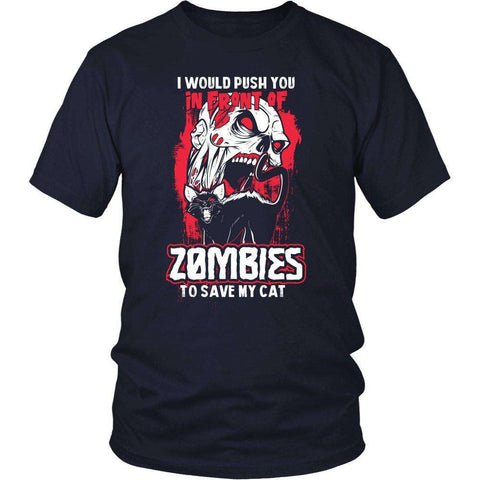 Image of I WOULD PUSH YOU IN FRONT OF ZOMBIES TO SAVE MY CAT T SHIRT