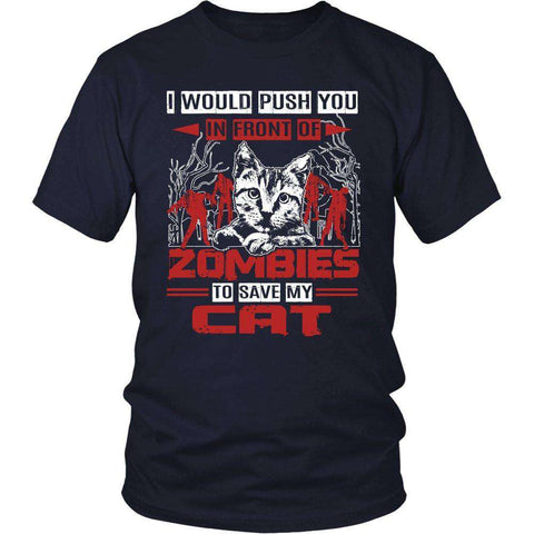 I WOULD PUSH YOU IN FRONT OF ZOMBIES TO SAVE MY CAT T SHIRT