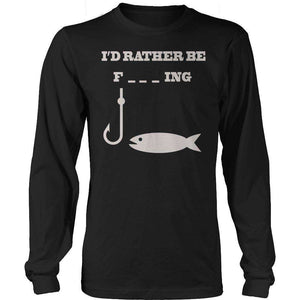 I'd Rather Be F___ing Fishing T Shirt