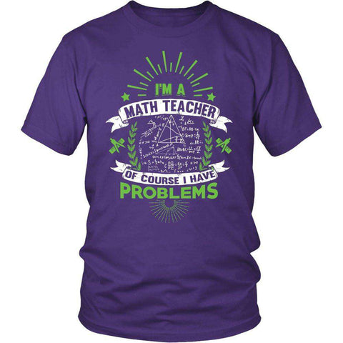 Image of I'm A Math Teacher Of Course I Have Problems T Shirt