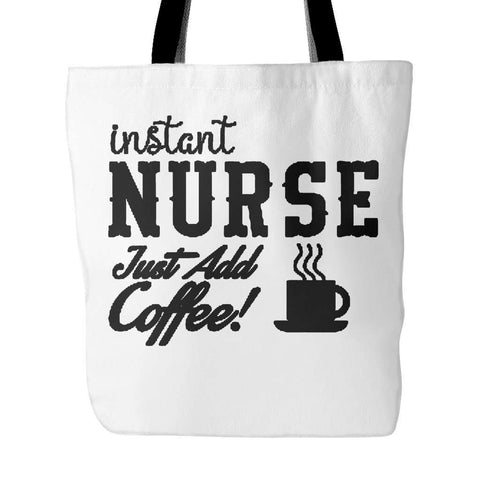 Instant Nurse Just Add Coffee Tote Bag