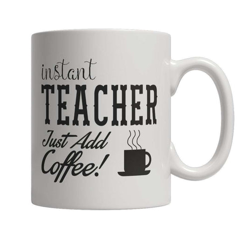 Image of Instant Teacher Just Add Coffee Mug
