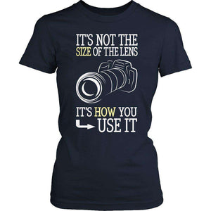 It's Not The Size Of The Lens But How You Use It T Shirt