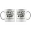 I'm Not Always Right But I'm Never Wrong Mug