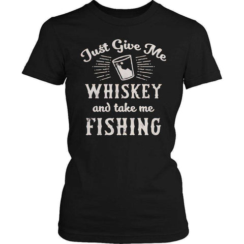Image of Just Give Me Whiskey and take me fishing T Shirt