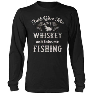 Just Give Me Whiskey and take me fishing T Shirt