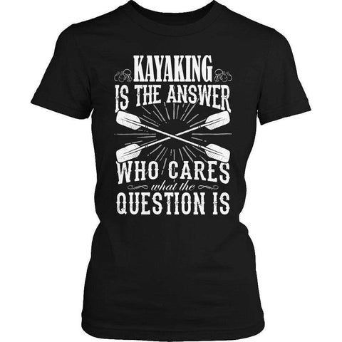 Image of Kayaking is The Answer who care what the Question is T Shirt