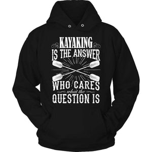 Kayaking is The Answer who care what the Question is T Shirt