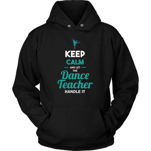 Image of Keep Calm And Let The Dance Teacher Handle It T Shirt-Hi Siena