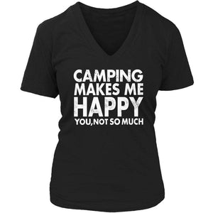 Limited Edition - Camping Makes Me Happy, You Not SO Much