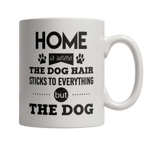Limited Edition - Home Is Where The Dog Hair Sticks To Everything But The Dog