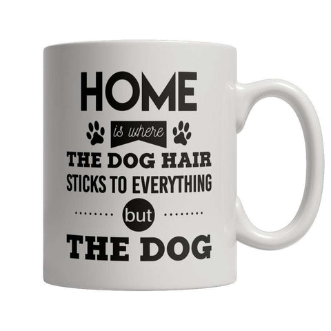 Image of Limited Edition - Home Is Where The Dog Hair Sticks To Everything But The Dog