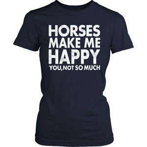 Limited Edition - Horses Makes Me Happy You, Not So Much-Hi Siena