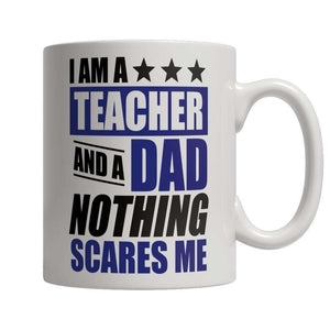 Limited Edition - I Am A Teacherr and A Dad Nothing Scares Me