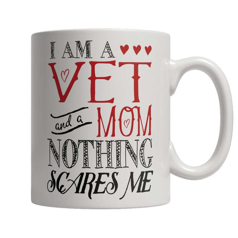 Image of Limited Edition - I Am A Vet and A Mom Nothing Scares Me