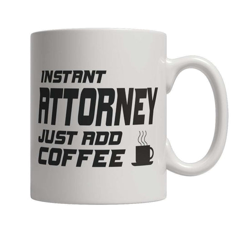 Image of Limited Edition - Instant Attorney Just Add Coffee! Male