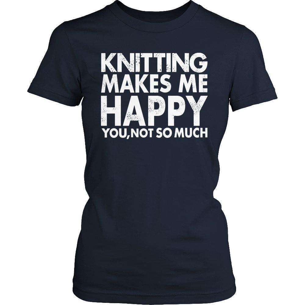 Limited Edition - Knitting Makes Me Happy You, Not so Much