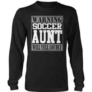 Limited Edition - Warning Soccer Aunt will Yell Loudly