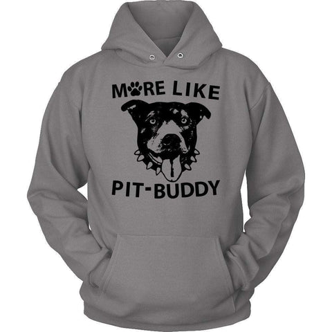 Image of More Like Pit-Buddy T Shirt