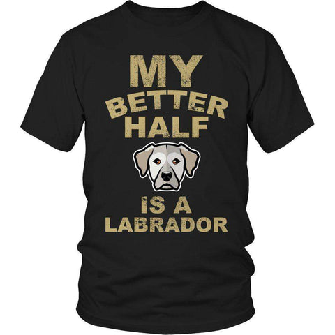 Image of My Better Half is a Labrador T Shirt