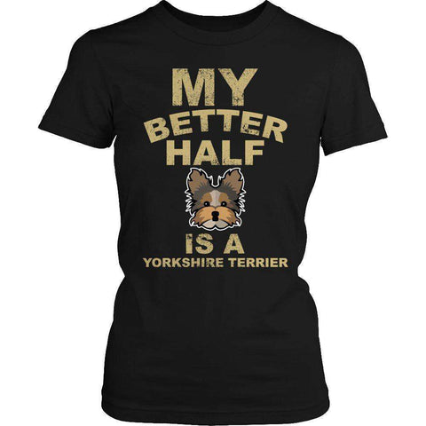 Image of My Better Half is a Yorkshire Terrier T Shirt