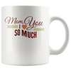 Mom I Love You So Much Mug