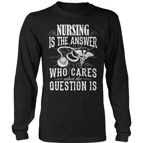 Image of Nursing is The Answer who care what the Question is T Shirt