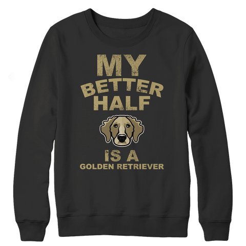 Limited Edition - My Better Half is a Golden Retriever