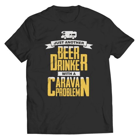 Just Another Beer Drinker With A Caravan Problem T Shirt