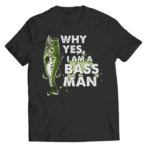Image of Why Yes I Am A Bass Man T Shirt