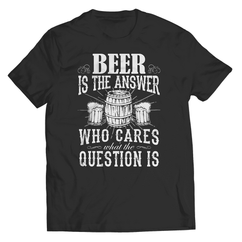 Beer Is The Answer T Shirt