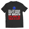 Well For Someone Who's Short Of Breath You Sure Do Talk A Lot T Shirt