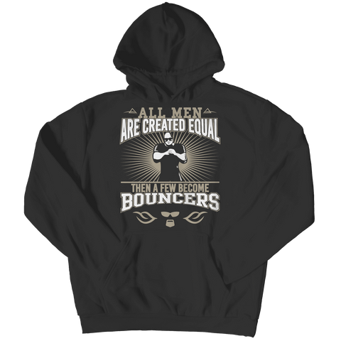All Men Are Created Equal Then A Few Become Bouncers T Shirt