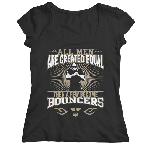 Image of All Men Are Created Equal Then A Few Become Bouncers T Shirt