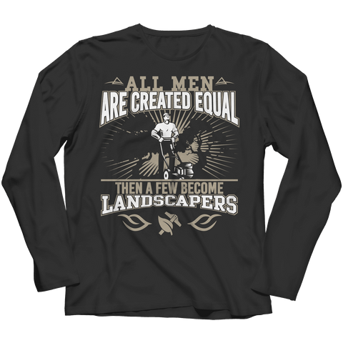 All Men Are Created Equal Then A Few Become Landscapers T Shirt