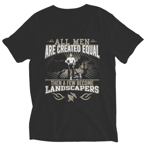 Image of All Men Are Created Equal Then A Few Become Landscapers T Shirt