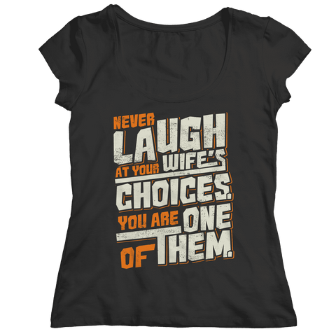 Image of Limited Edition - Never Laugh At Your Wife's Choices