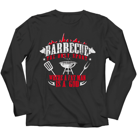 Barbecue The Only Sport Where A Fat Man Is A God Bbq T Shirt
