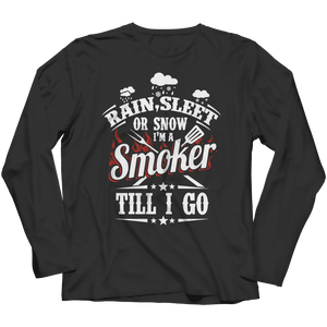 Limited Edition -Rain, Sleet or Snow I'm A Smoker Till I Go